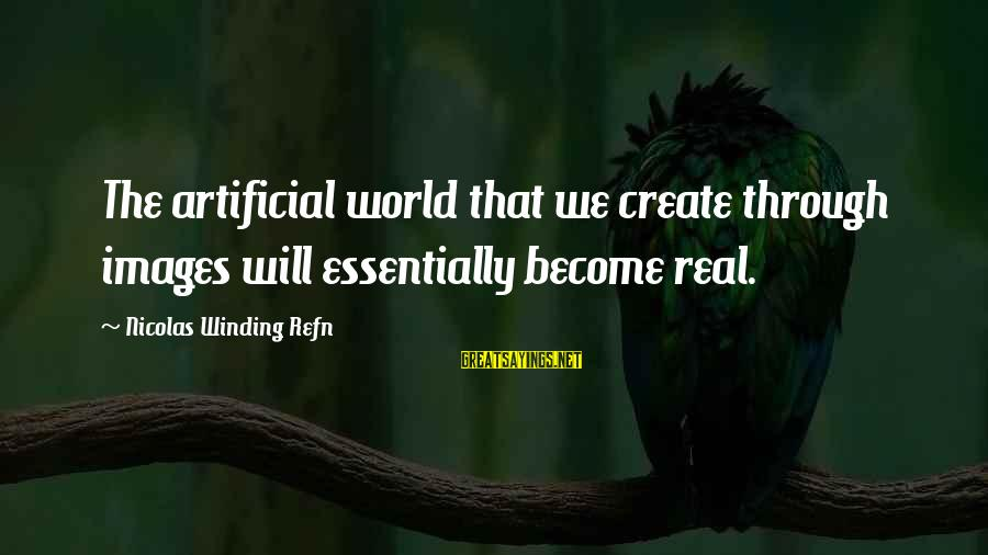 Refn Sayings By Nicolas Winding Refn: The artificial world that we create through images will essentially become real.