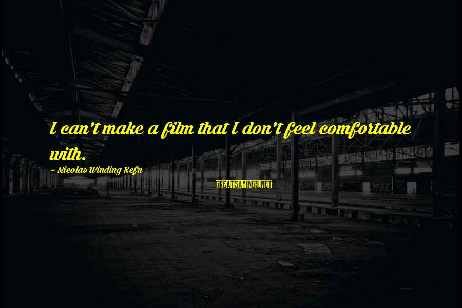 Refn Sayings By Nicolas Winding Refn: I can't make a film that I don't feel comfortable with.