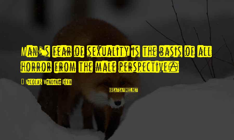 Refn Sayings By Nicolas Winding Refn: Man's fear of sexuality is the basis of all horror from the male perspective.