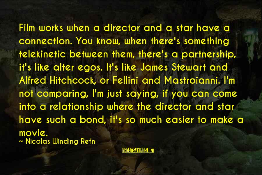 Refn Sayings By Nicolas Winding Refn: Film works when a director and a star have a connection. You know, when there's