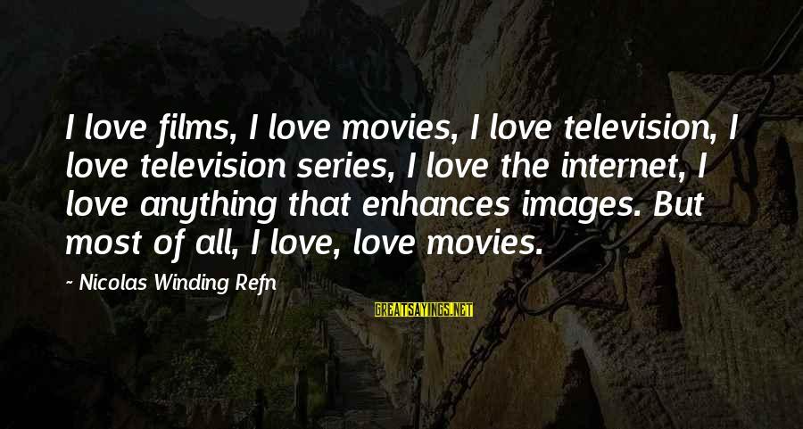 Refn Sayings By Nicolas Winding Refn: I love films, I love movies, I love television, I love television series, I love
