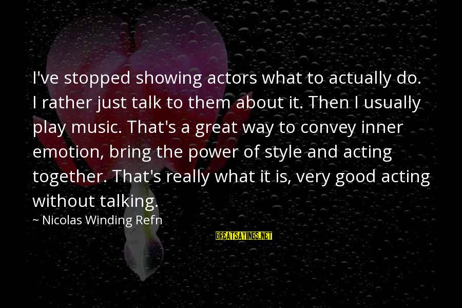 Refn Sayings By Nicolas Winding Refn: I've stopped showing actors what to actually do. I rather just talk to them about