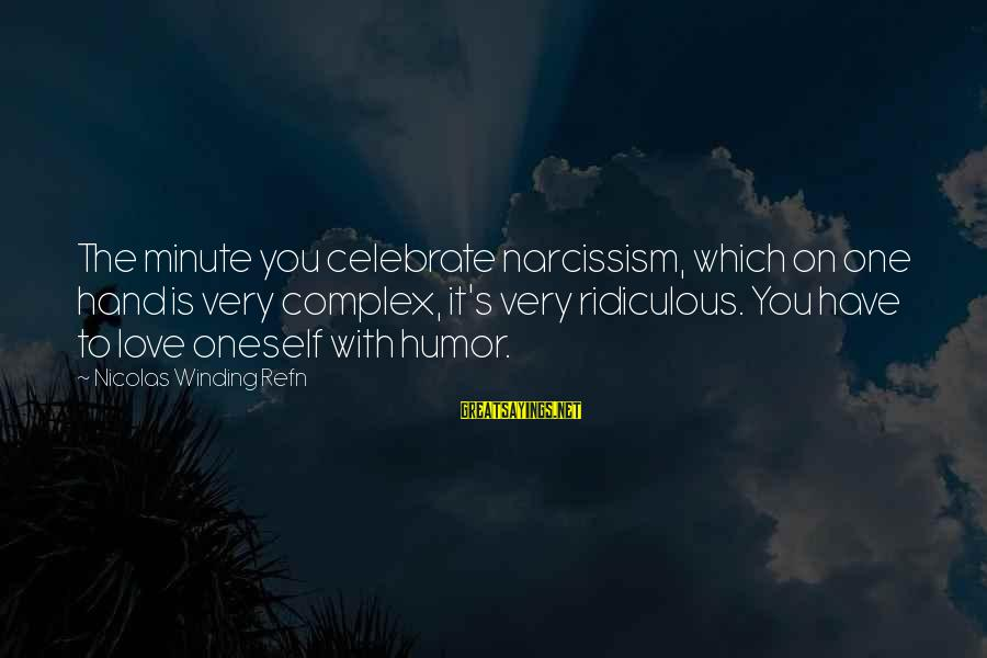 Refn Sayings By Nicolas Winding Refn: The minute you celebrate narcissism, which on one hand is very complex, it's very ridiculous.