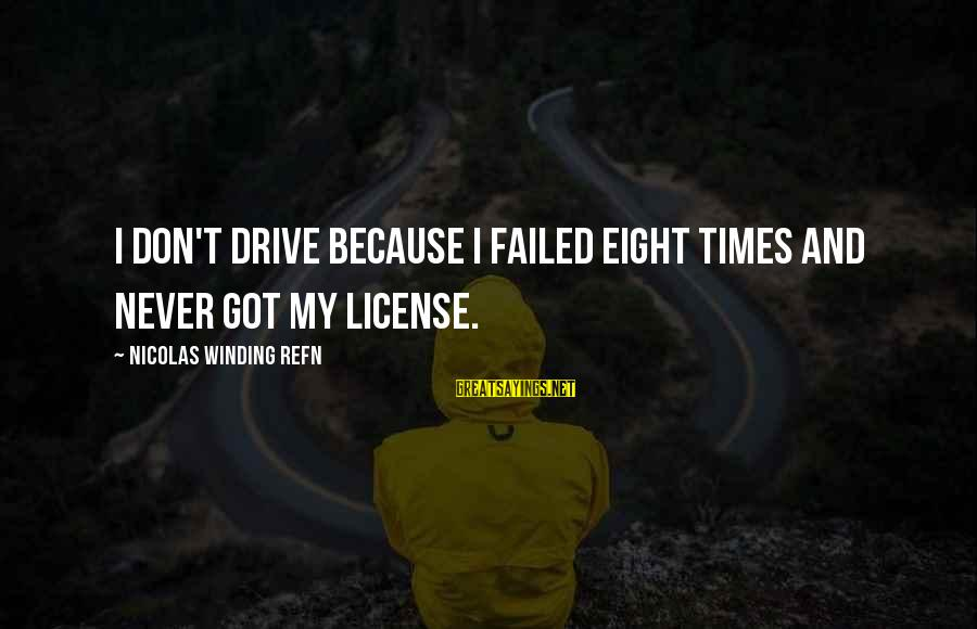 Refn Sayings By Nicolas Winding Refn: I don't drive because I failed eight times and never got my license.