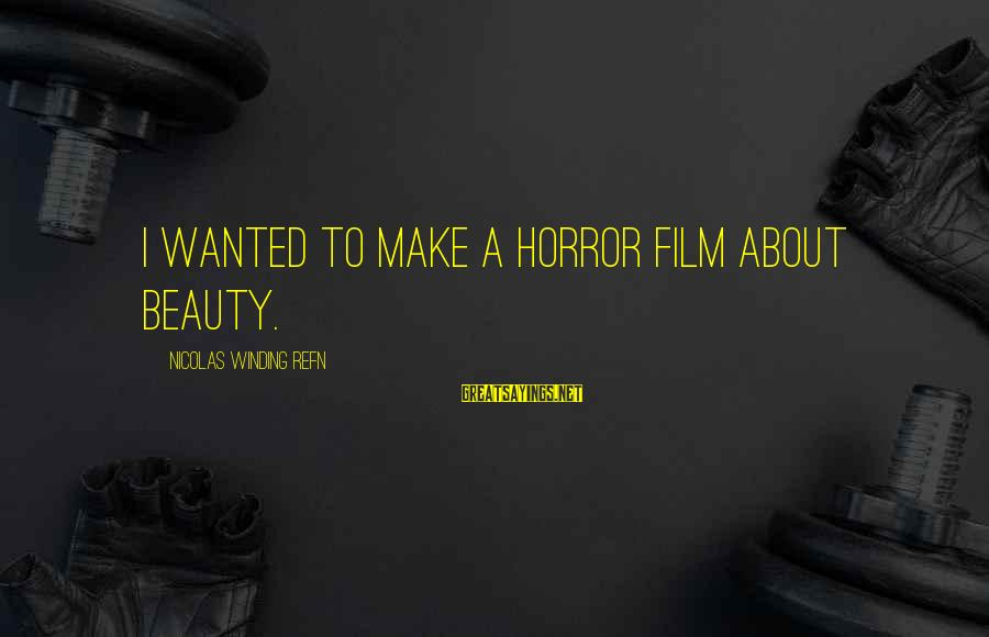 Refn Sayings By Nicolas Winding Refn: I wanted to make a horror film about beauty.