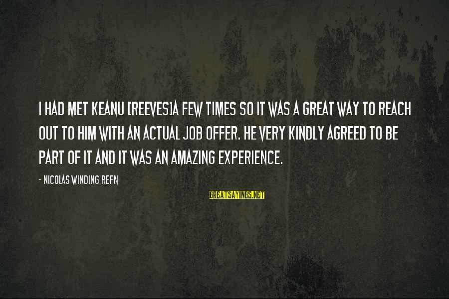 Refn Sayings By Nicolas Winding Refn: I had met Keanu [Reeves]a few times so it was a great way to reach