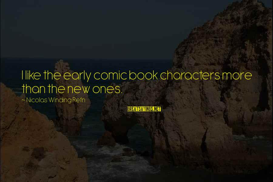 Refn Sayings By Nicolas Winding Refn: I like the early comic book characters more than the new ones.