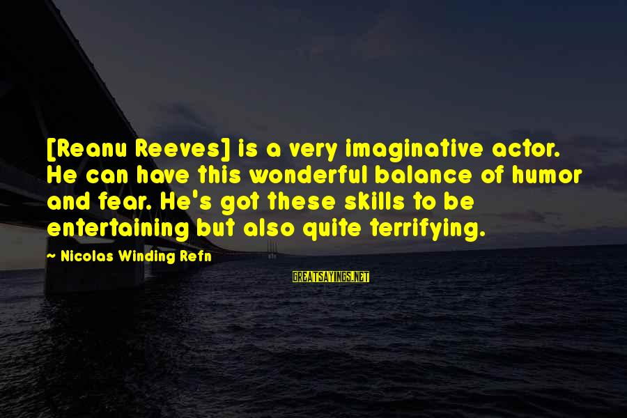 Refn Sayings By Nicolas Winding Refn: [Reanu Reeves] is a very imaginative actor. He can have this wonderful balance of humor