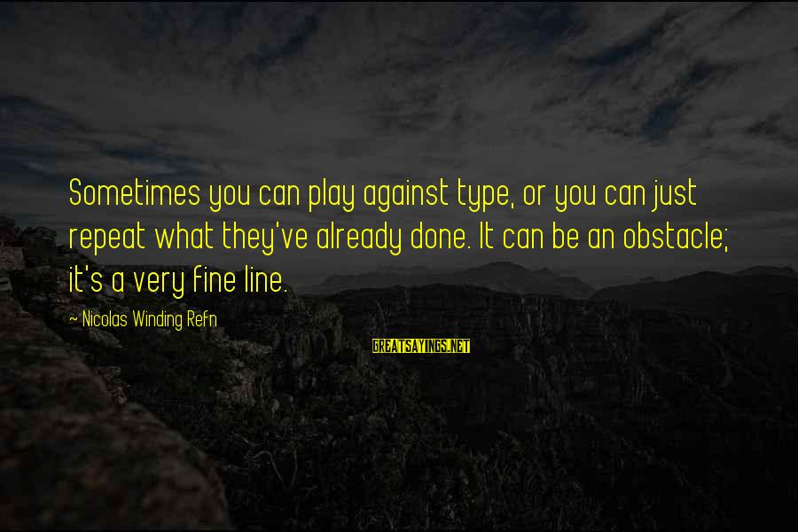 Refn Sayings By Nicolas Winding Refn: Sometimes you can play against type, or you can just repeat what they've already done.