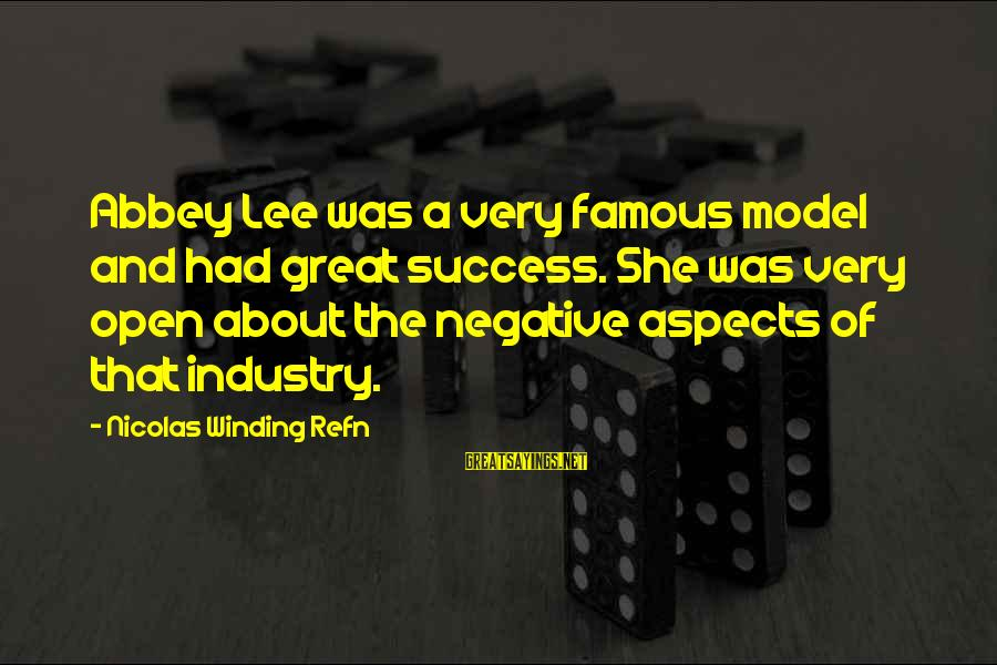 Refn Sayings By Nicolas Winding Refn: Abbey Lee was a very famous model and had great success. She was very open