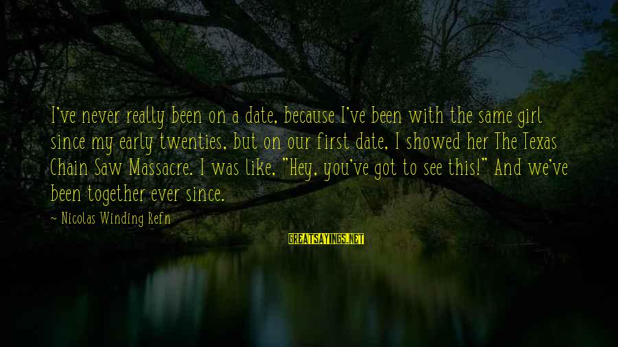 Refn Sayings By Nicolas Winding Refn: I've never really been on a date, because I've been with the same girl since