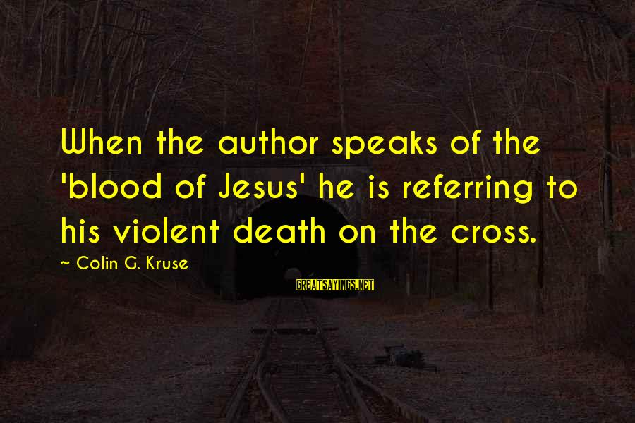 Refresh Your Day Sayings By Colin G. Kruse: When the author speaks of the 'blood of Jesus' he is referring to his violent