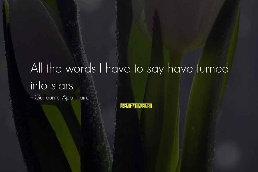 Refresh Your Day Sayings By Guillaume Apollinaire: All the words I have to say have turned into stars.