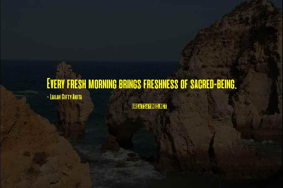 Refresh Your Day Sayings By Lailah Gifty Akita: Every fresh morning brings freshness of sacred-being.