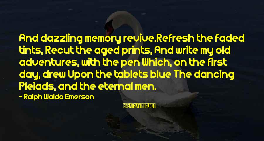 Refresh Your Day Sayings By Ralph Waldo Emerson: And dazzling memory revive.Refresh the faded tints, Recut the aged prints, And write my old