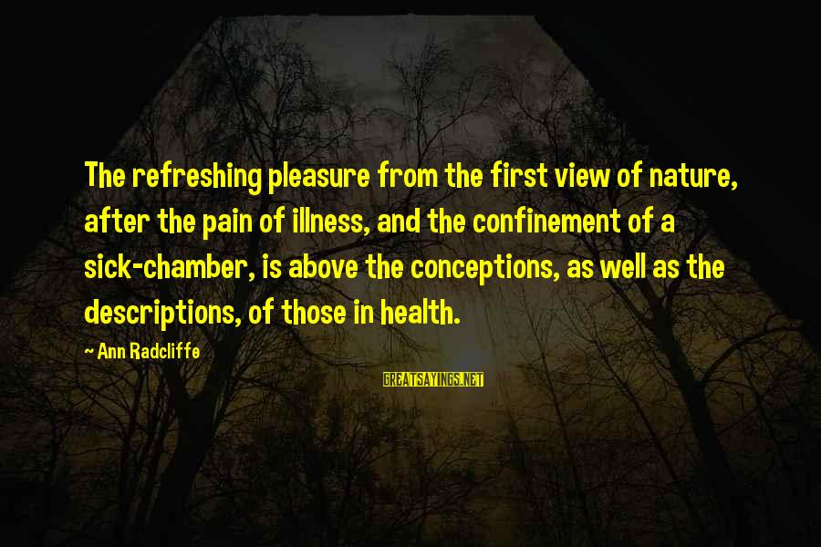 Refreshing Nature Sayings By Ann Radcliffe: The refreshing pleasure from the first view of nature, after the pain of illness, and