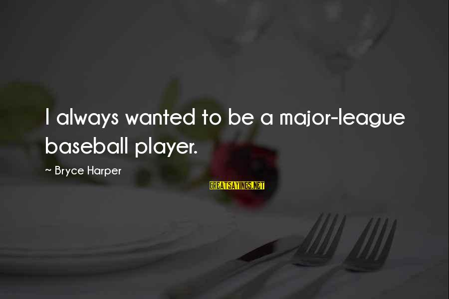 Refreshing Nature Sayings By Bryce Harper: I always wanted to be a major-league baseball player.