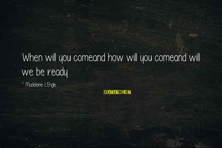 Refreshing Nature Sayings By Madeleine L'Engle: When will you comeand how will you comeand will we be ready