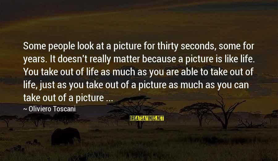 Refreshing Nature Sayings By Oliviero Toscani: Some people look at a picture for thirty seconds, some for years. It doesn't really