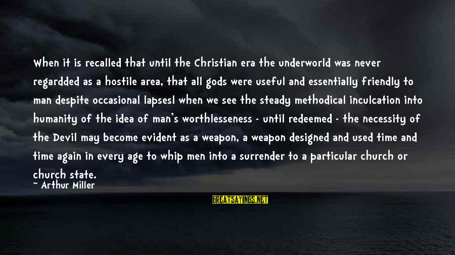 Regardded Sayings By Arthur Miller: When it is recalled that until the Christian era the underworld was never regardded as