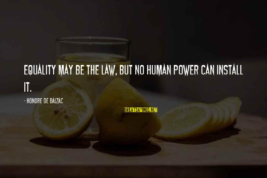 Regardded Sayings By Honore De Balzac: Equality may be the law, but no human power can install it.