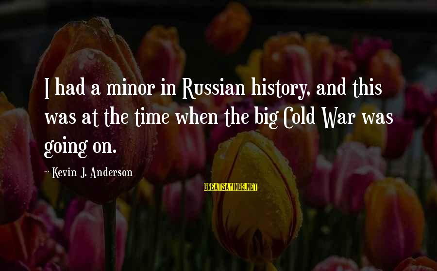 Regex Add Single Sayings By Kevin J. Anderson: I had a minor in Russian history, and this was at the time when the