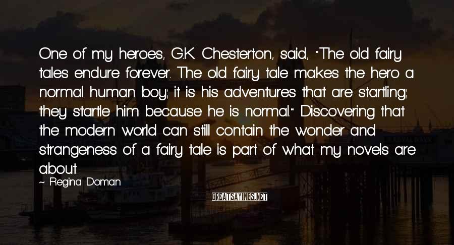 """Regina Doman Sayings: One of my heroes, G.K. Chesterton, said, """"The old fairy tales endure forever. The old"""