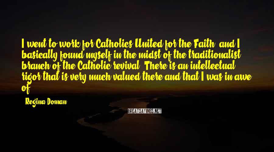 Regina Doman Sayings: I went to work for Catholics United for the Faith, and I basically found myself