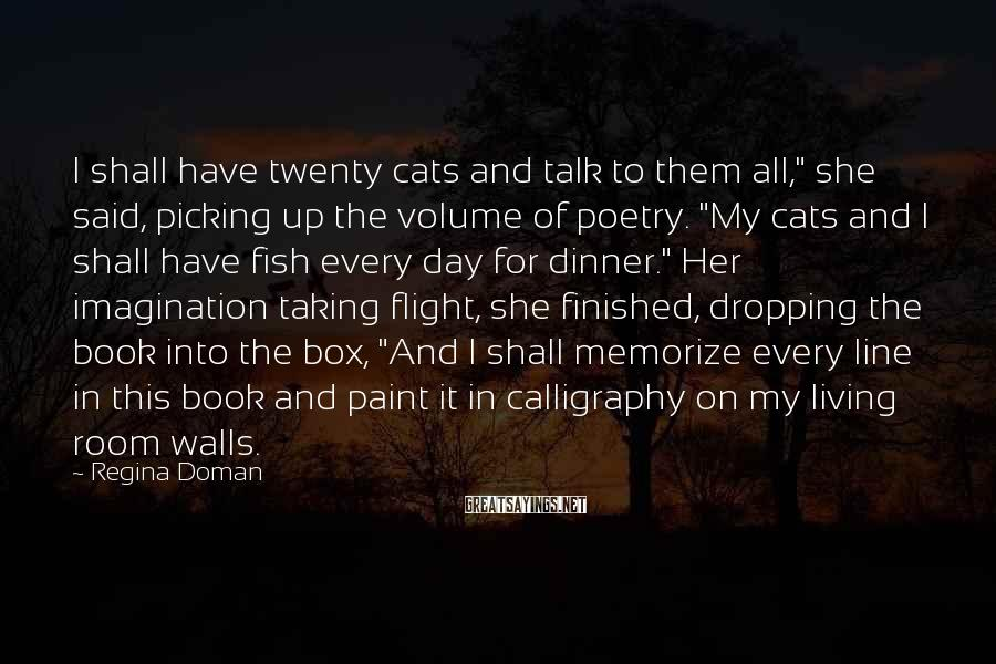 """Regina Doman Sayings: I shall have twenty cats and talk to them all,"""" she said, picking up the"""