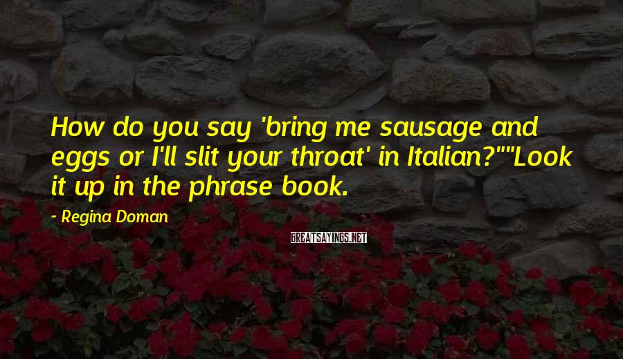 Regina Doman Sayings: How do you say 'bring me sausage and eggs or I'll slit your throat' in