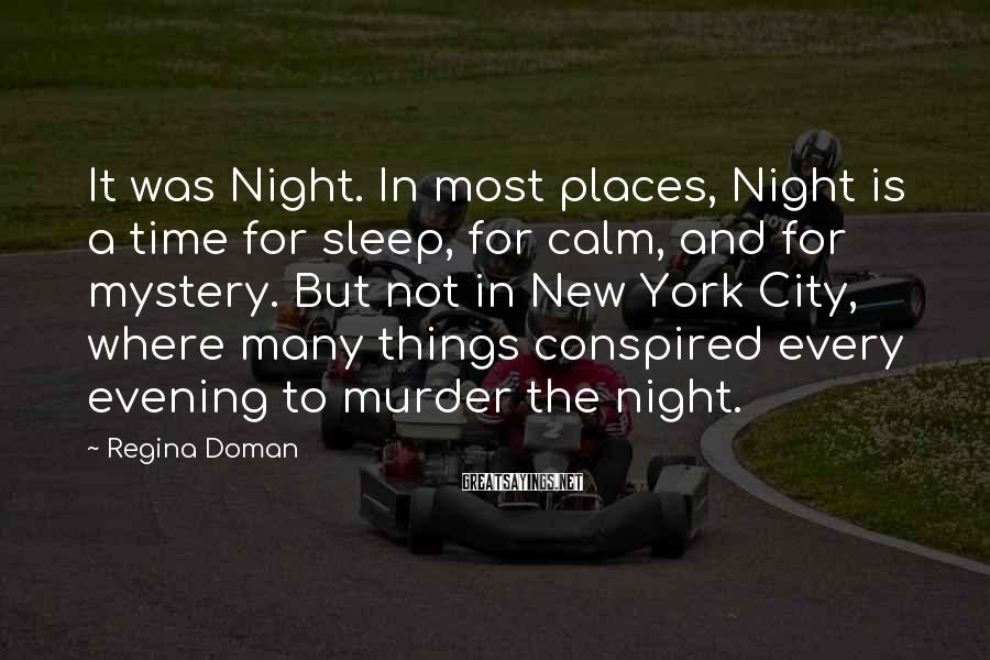 Regina Doman Sayings: It was Night. In most places, Night is a time for sleep, for calm, and
