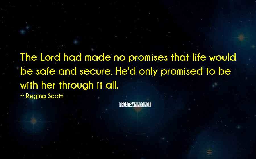Regina Scott Sayings: The Lord had made no promises that life would be safe and secure. He'd only
