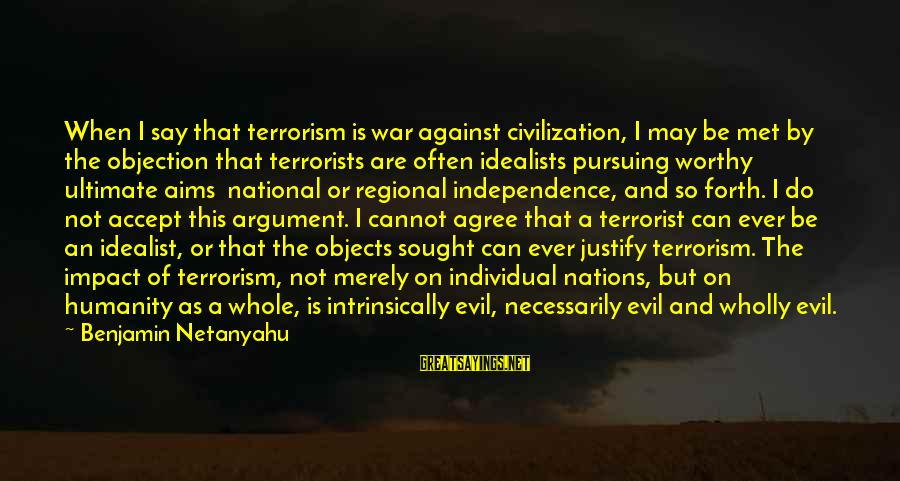 Regional Sayings By Benjamin Netanyahu: When I say that terrorism is war against civilization, I may be met by the