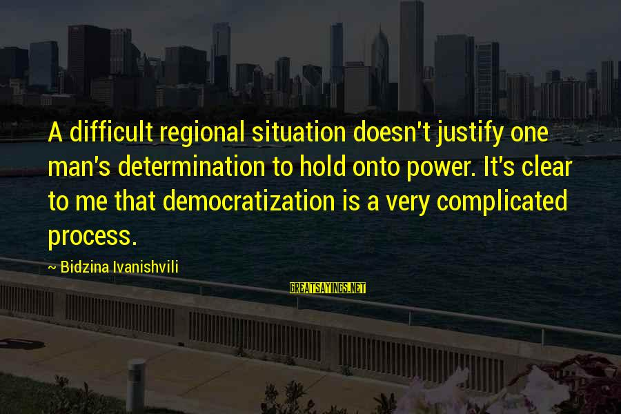 Regional Sayings By Bidzina Ivanishvili: A difficult regional situation doesn't justify one man's determination to hold onto power. It's clear