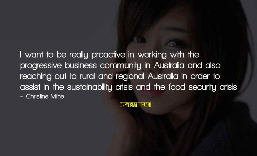 Regional Sayings By Christine Milne: I want to be really proactive in working with the progressive business community in Australia