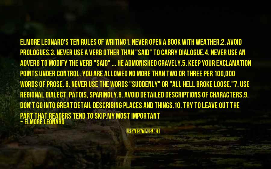 Regional Sayings By Elmore Leonard: Elmore Leonard's Ten Rules of Writing1. Never open a book with weather.2. Avoid prologues.3. Never