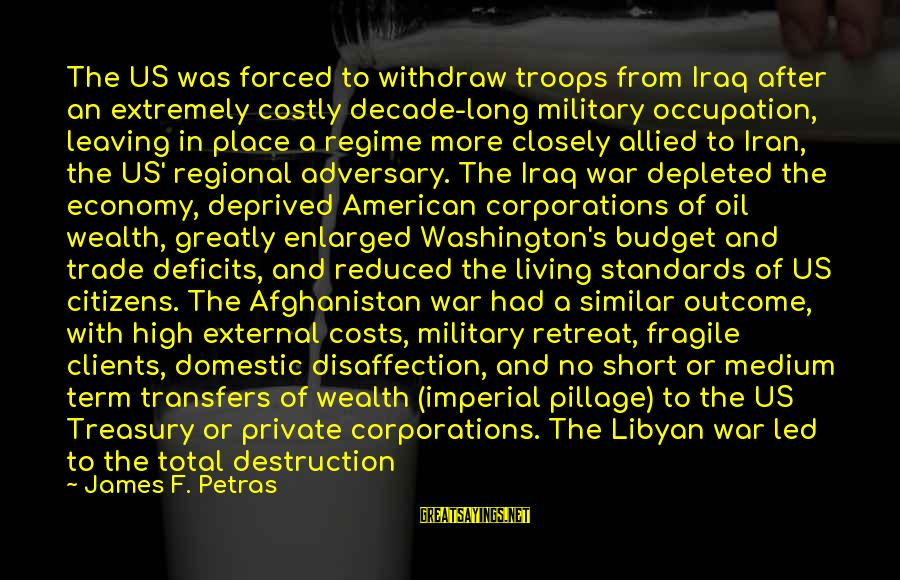 Regional Sayings By James F. Petras: The US was forced to withdraw troops from Iraq after an extremely costly decade-long military