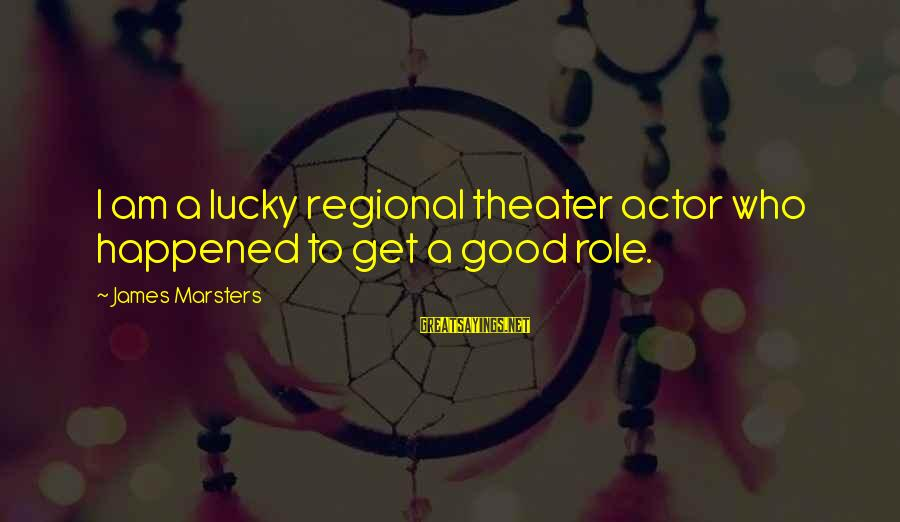 Regional Sayings By James Marsters: I am a lucky regional theater actor who happened to get a good role.