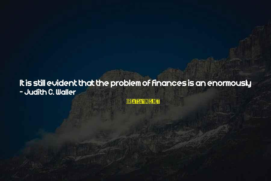 Regional Sayings By Judith C. Waller: It is still evident that the problem of finances is an enormously important one. The