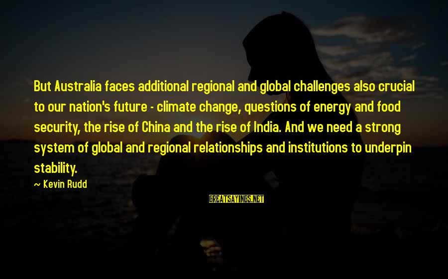 Regional Sayings By Kevin Rudd: But Australia faces additional regional and global challenges also crucial to our nation's future -