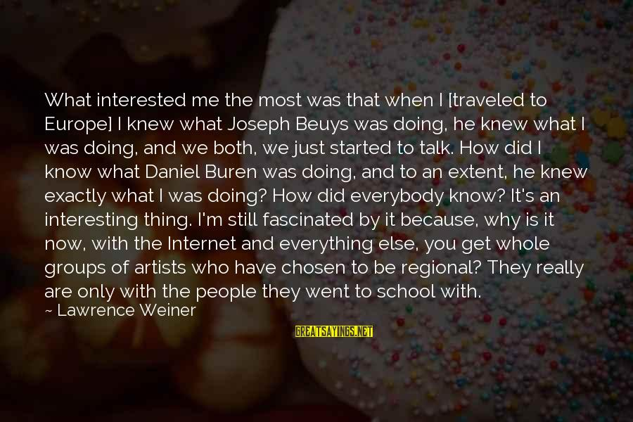 Regional Sayings By Lawrence Weiner: What interested me the most was that when I [traveled to Europe] I knew what