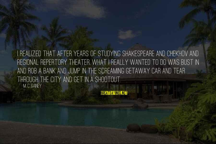Regional Sayings By M. C. Gainey: I realized that after years of studying Shakespeare and Chekhov and regional repertory theater, what