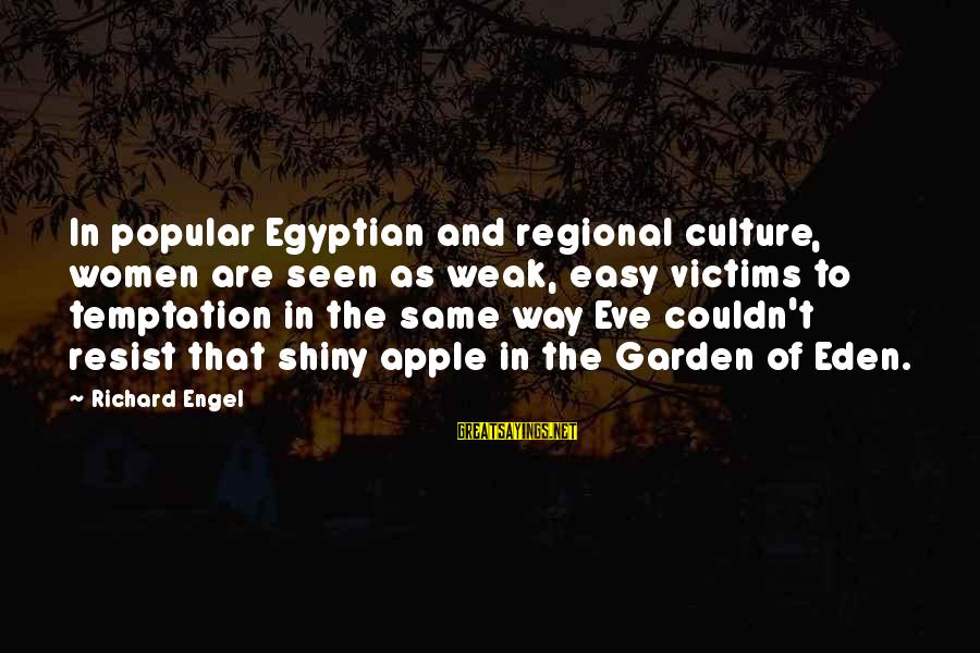 Regional Sayings By Richard Engel: In popular Egyptian and regional culture, women are seen as weak, easy victims to temptation