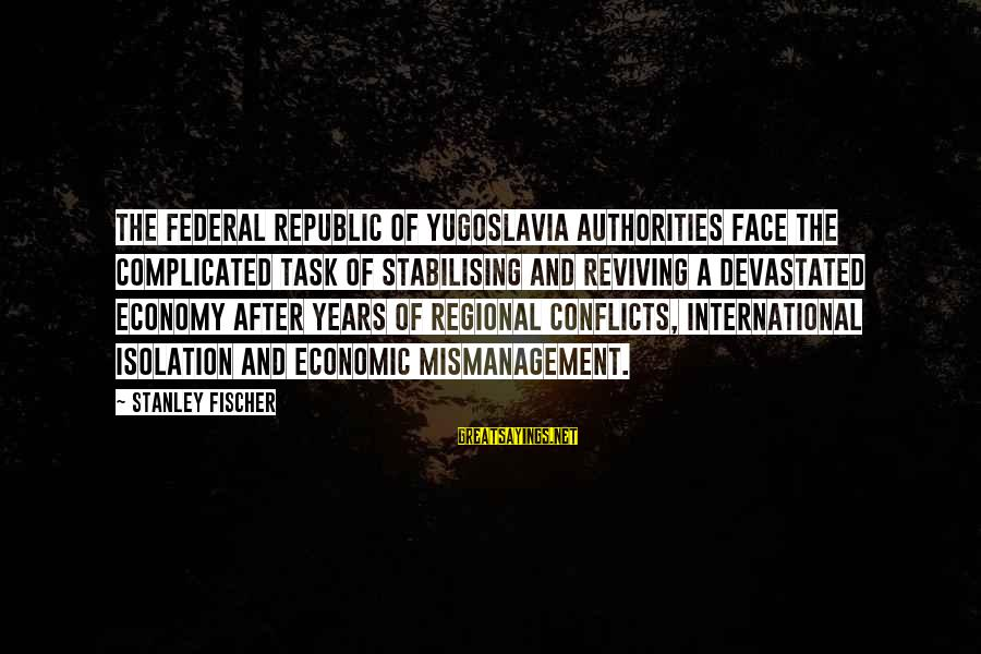 Regional Sayings By Stanley Fischer: The Federal Republic of Yugoslavia authorities face the complicated task of stabilising and reviving a