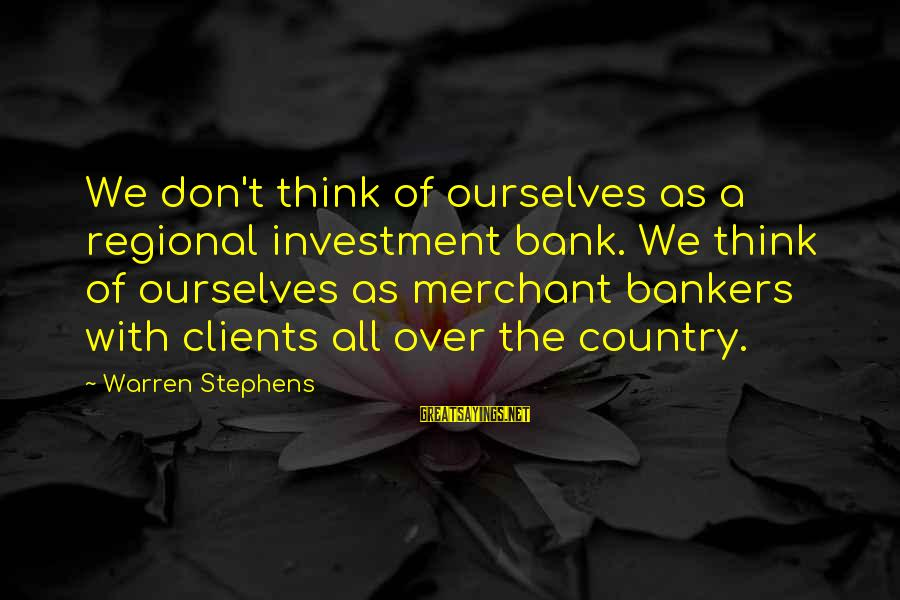Regional Sayings By Warren Stephens: We don't think of ourselves as a regional investment bank. We think of ourselves as