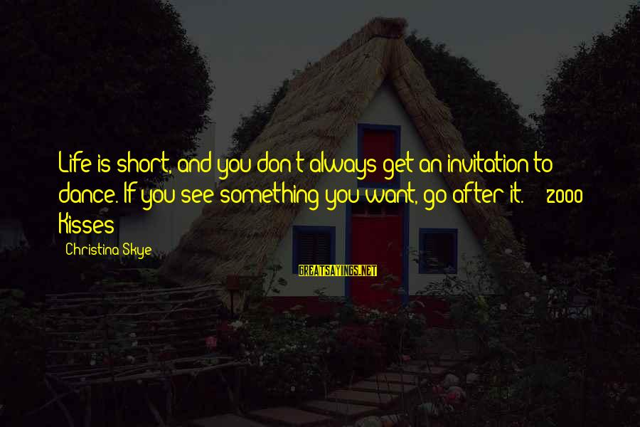 Regnans Sayings By Christina Skye: Life is short, and you don't always get an invitation to dance. If you see