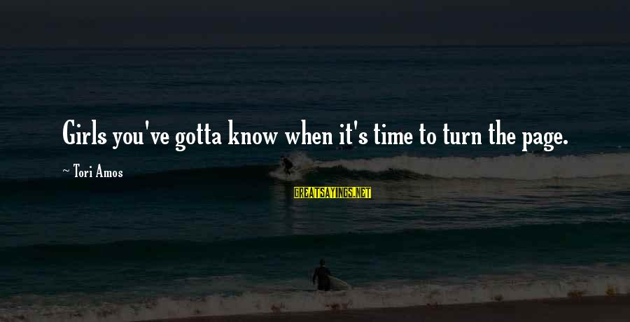 Regnans Sayings By Tori Amos: Girls you've gotta know when it's time to turn the page.