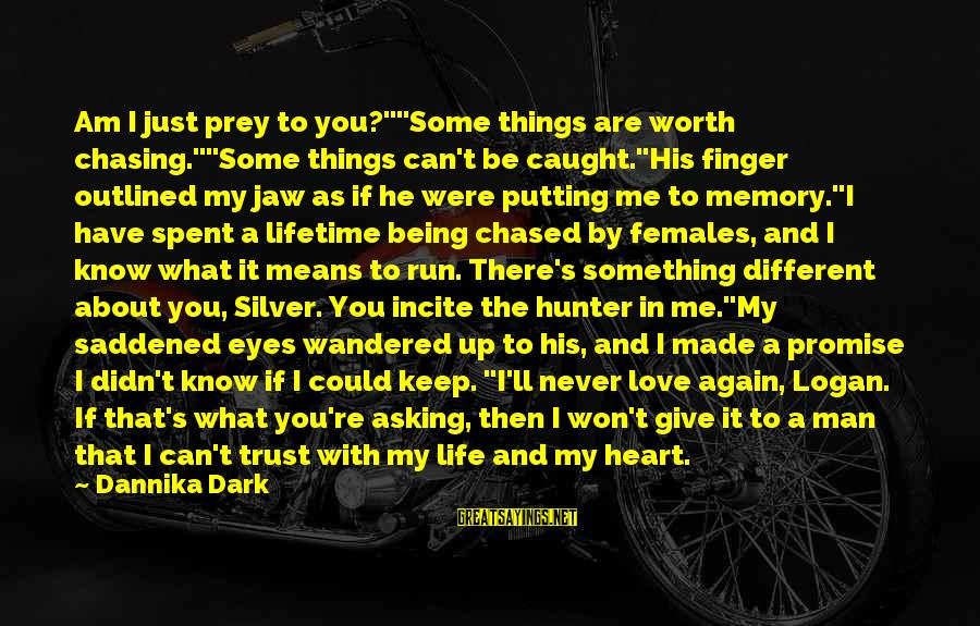 """Regret And Trust Sayings By Dannika Dark: Am I just prey to you?""""""""Some things are worth chasing.""""""""Some things can't be caught.""""His finger"""