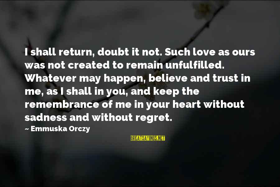 Regret And Trust Sayings By Emmuska Orczy: I shall return, doubt it not. Such love as ours was not created to remain