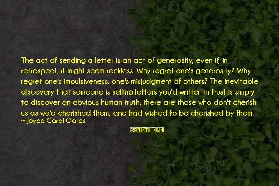 Regret And Trust Sayings By Joyce Carol Oates: The act of sending a letter is an act of generosity, even if, in retrospect,